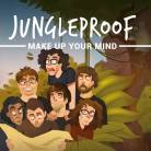 Jungleproof - Make Up Your Mind