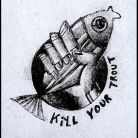 Kill Your Trout - Fly Fishing
